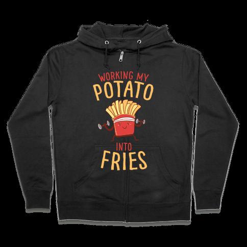 Working My Potato Into Fries Zip Hoodie