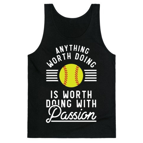 Anything Worth Doing is Worth Doing With Passion Softball Tank Top