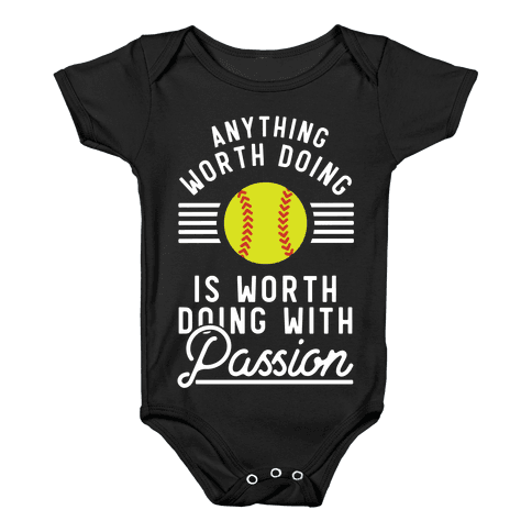 Anything Worth Doing is Worth Doing With Passion Softball Baby Onesy