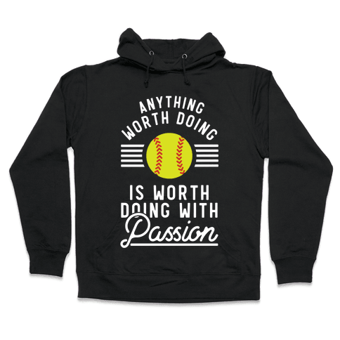 Anything Worth Doing is Worth Doing With Passion Softball Hooded Sweatshirt
