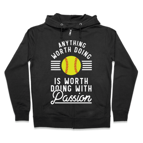 Anything Worth Doing is Worth Doing With Passion Softball Zip Hoodie