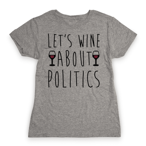 Let's Wine About Politics Womens T-Shirt