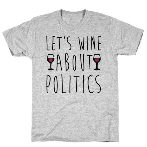 Let's Wine About Politics T-Shirt