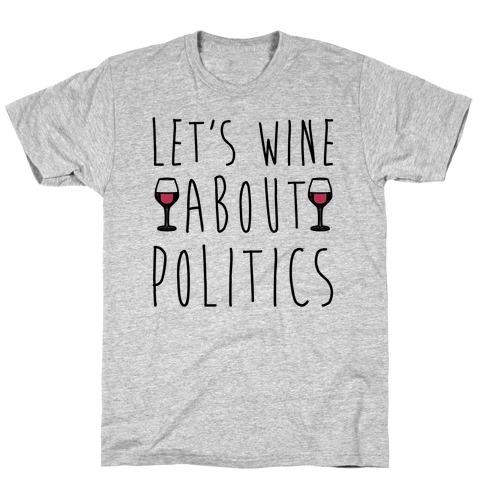 Let's Wine About Politics Mens/Unisex T-Shirt