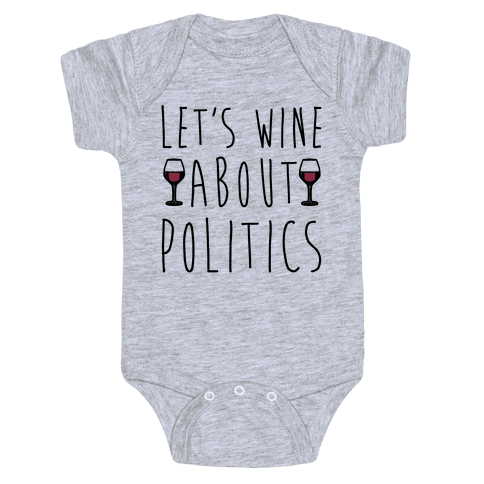 Let's Wine About Politics  Baby Onesy