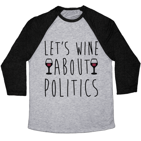 Let's Wine About Politics  Baseball Tee