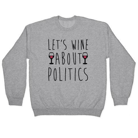 Let's Wine About Politics Pullover