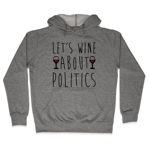 Let's Wine About Politics Hooded Sweatshirt