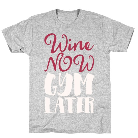 Wine Now Gym Later White Print T-Shirt
