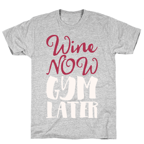 Wine Now Gym Later White Print Mens T-Shirt