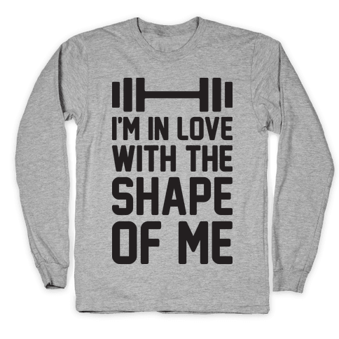 I'm In Love With The Shape Of Me Long Sleeve T-Shirt