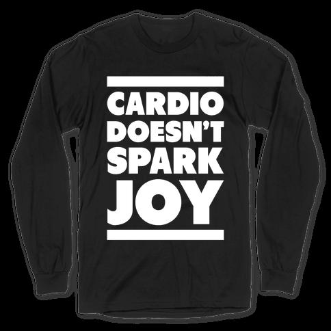 Cardio Doesn't Spark Joy Long Sleeve T-Shirt