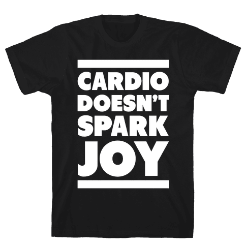 Cardio Doesn't Spark Joy Mens/Unisex T-Shirt