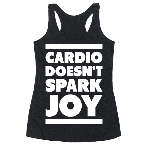 Cardio Doesn't Spark Joy Racerback