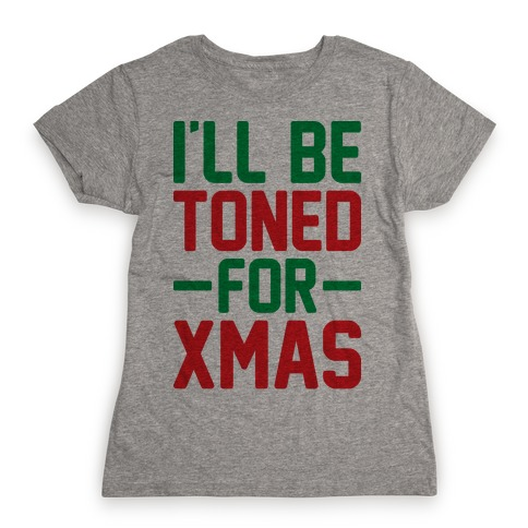 I'll Be Toned For Xmas Womens T-Shirt