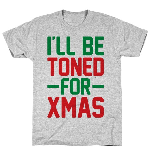 I'll Be Toned For Xmas T-Shirt