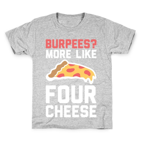 Burpees? More Like Four Cheese Kids T-Shirt