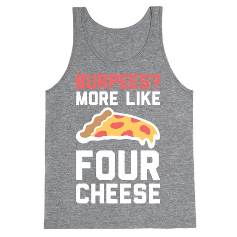 Burpees? More Like Four Cheese Tank Top