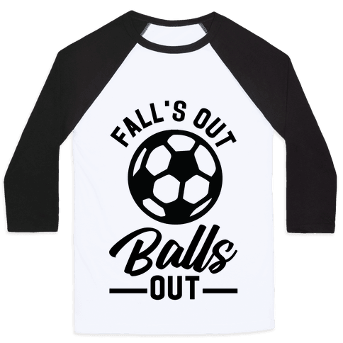 Falls Out Balls Out Soccer Baseball Tee