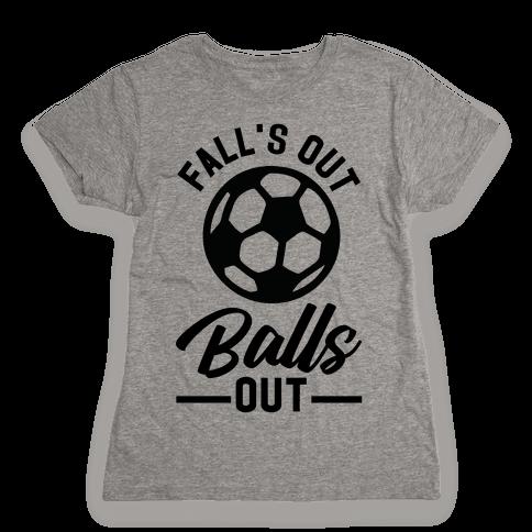 Falls Out Balls Out Soccer Womens T-Shirt