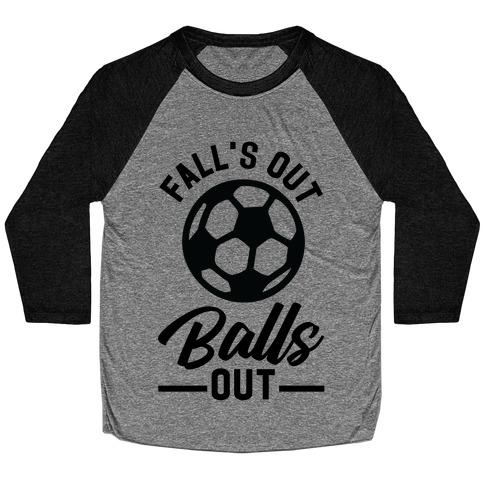 Falls Out Balls Out Soccer Baseball Tee