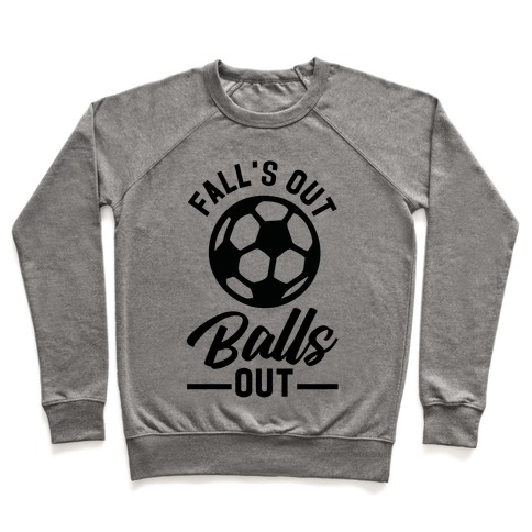 Falls Out Balls Out Soccer Pullover