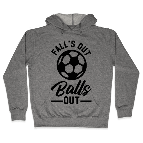 Falls Out Balls Out Soccer Hooded Sweatshirt