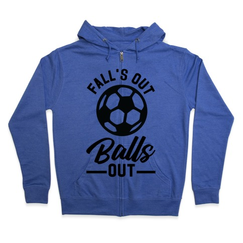 Falls Out Balls Out Soccer Zip Hoodie