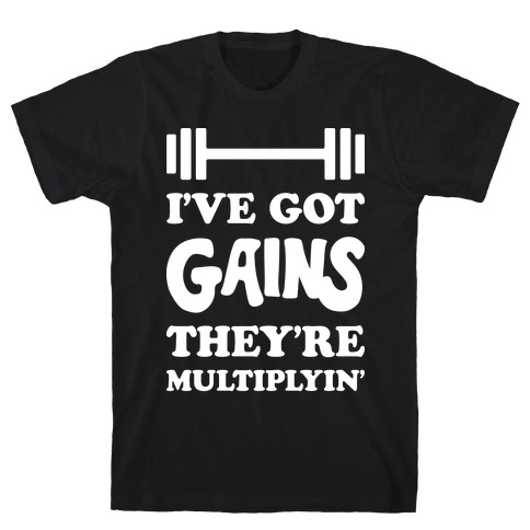 I've Got Gains They're Multiplyin' Grease Parody T-Shirt