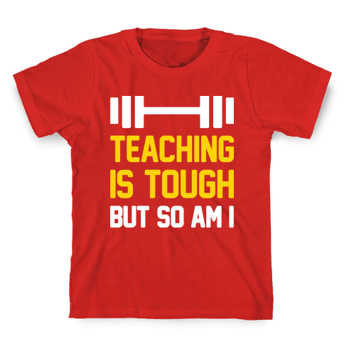 Teaching Is Tough But So Am I  Kids T-Shirt