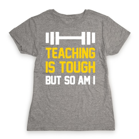 Teaching Is Tough But So Am I Womens T-Shirt
