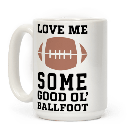 Love Me Some Good Ol' Ballfoot Coffee Mug