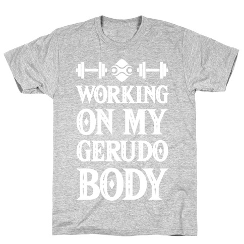 Working On My Gerudo Body T-Shirt