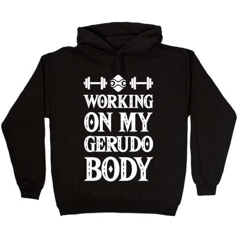 Working On My Gerudo Body Hooded Sweatshirt