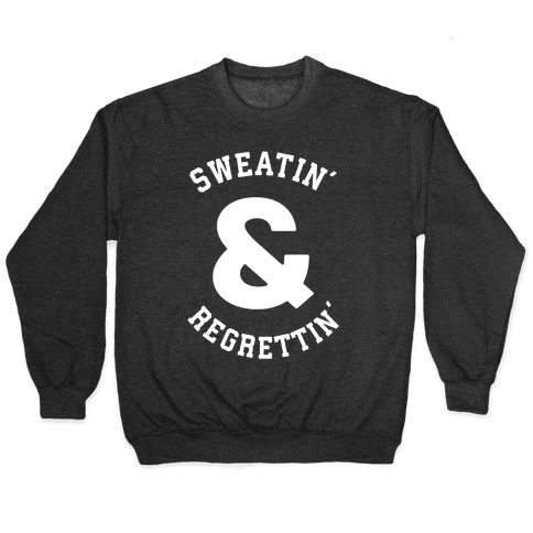 Sweatin' & Regrettin' Pullover