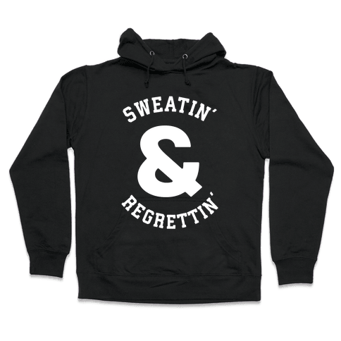 Sweatin' & Regrettin' Hooded Sweatshirt