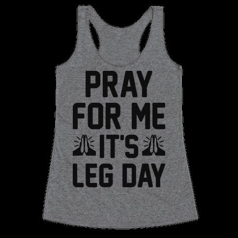 Pray For Me, It's Leg Day Racerback Tank Top