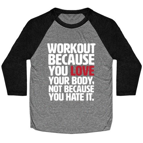 Workout Because You Love Your Body Baseball Tee