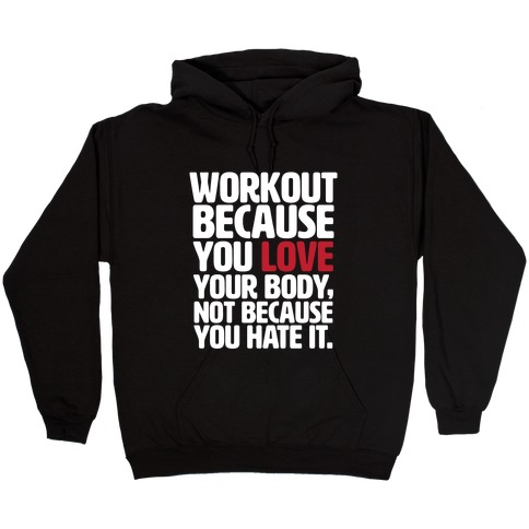 Workout Because You Love Your Body Hooded Sweatshirt