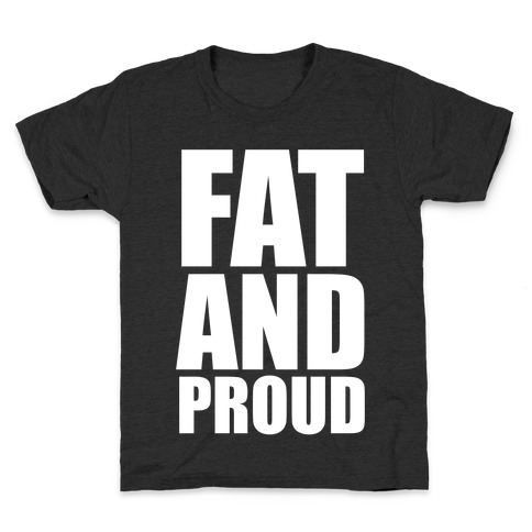 Fat And Proud Kids T-Shirt