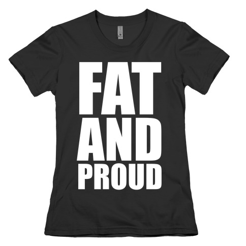 Fat And Proud Womens T-Shirt