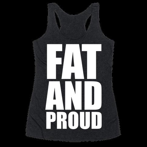04c4488485afeb Fat And Proud Racerback Tank Top
