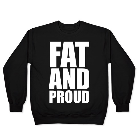 Fat And Proud Pullover
