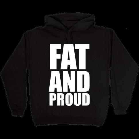 Fat And Proud Hooded Sweatshirt