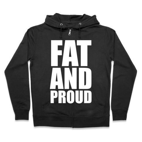 Fat And Proud Zip Hoodie