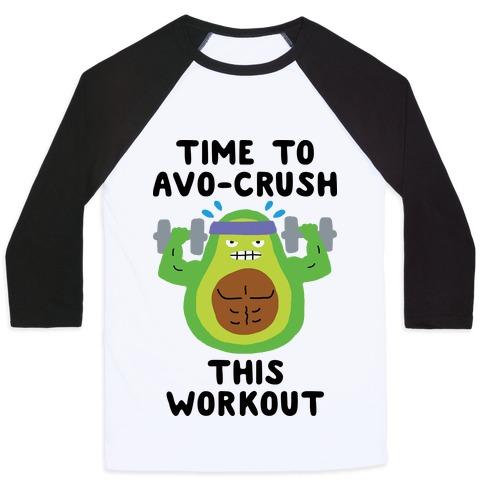 Time To Avo Crush This Workout Baseball Tee