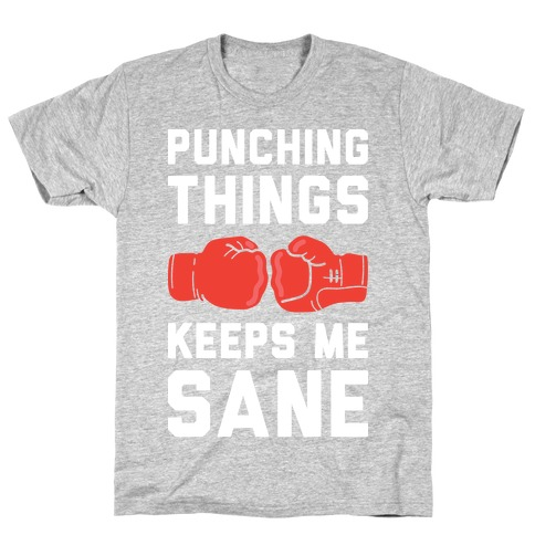 Punching Things Keeps Me Sane Mens T-Shirt