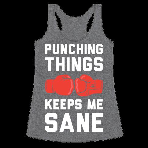 Punching Things Keeps Me Sane Racerback Tank Top