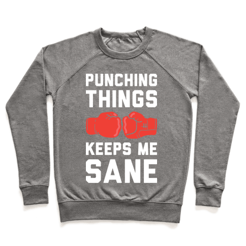 Punching Things Keeps Me Sane Pullover
