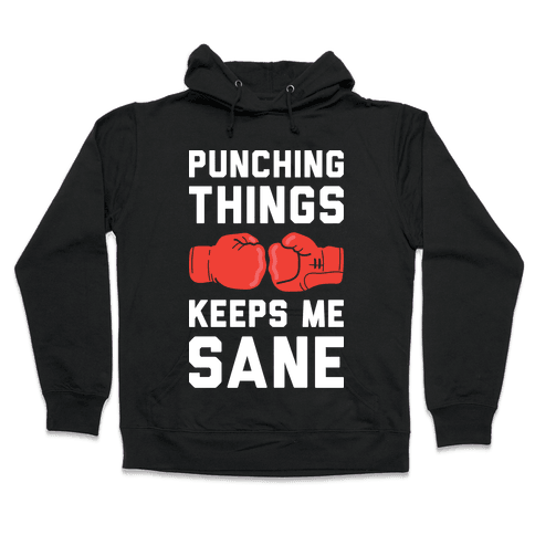 Punching Things Keeps Me Sane Hooded Sweatshirt